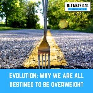 Evolution & Why We Are Destined To Be Overweight